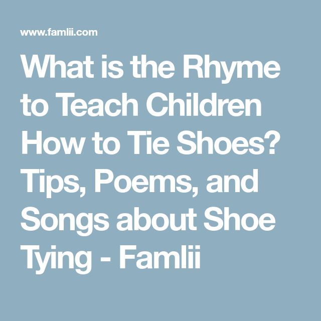 What is the Rhyme to Teach Children How to Tie Shoes? Tips, Poems, and Songs about Shoe Tying - Famlii
