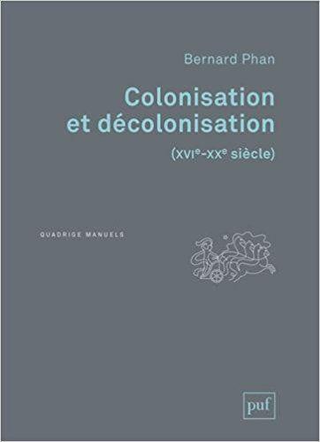 Colonisation et décolonisation (XVIe-XXe siècle) - Bernard Phan