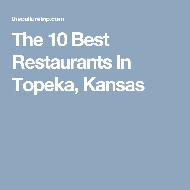 The 10 Best Restaurants In Topeka, Kansas