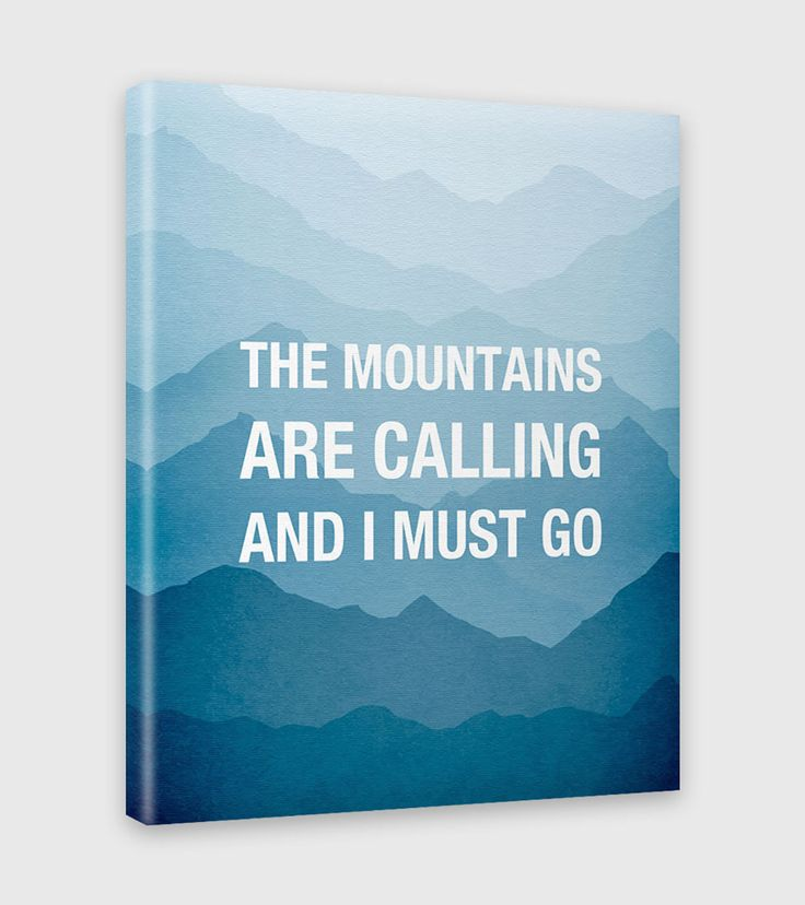 The Mountains are Calling and I Must Go - Canvas Print