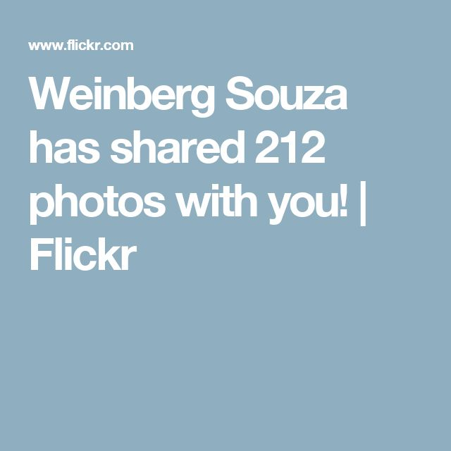 Weinberg Souza has shared 212 photos with you! | Flickr