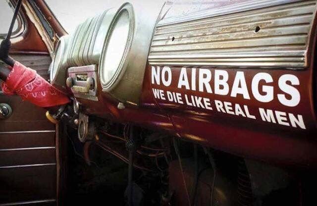 No airbags we die like real men