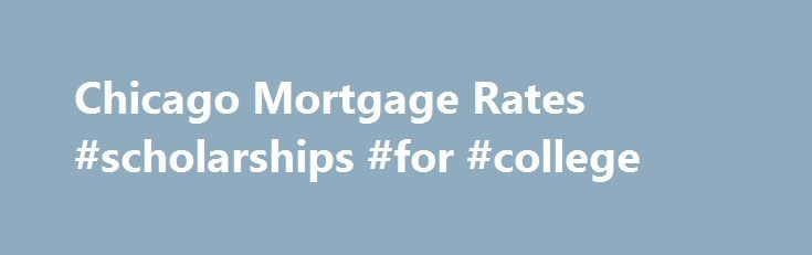 Chicago Mortgage Rates #scholarships #for #college http://loan-credit.remmont.com/chicago-mortgage-rates-scholarships-for-college/  #bank loan rates # Chicago Mortgage Rates Buying a new home or refinancing and you're not sure which mortgage is best for you? At First American Bank, you can always talk to a live person by calling (847) 586-2401 during the business hours of 8:00 a.m. to 6:00 p.m. Central Time Monday through Friday (excluding […]