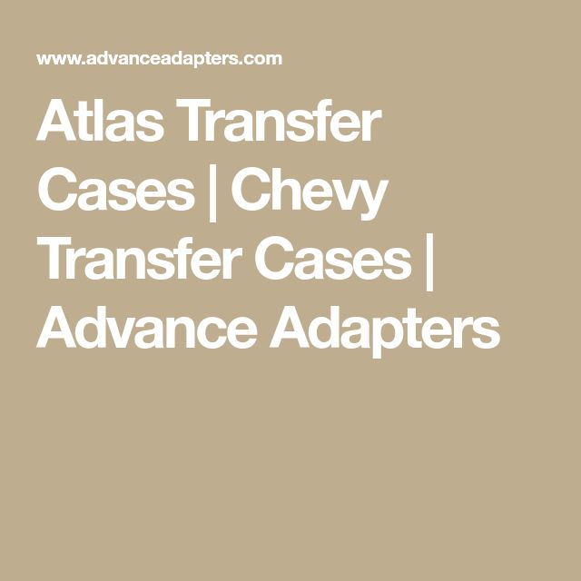 Atlas Transfer Cases | Chevy Transfer Cases | Advance Adapters