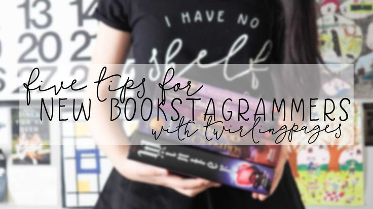 five tips for new bookstagrammers » twirling pages