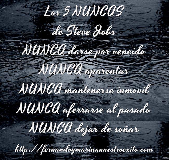 Los 5 NUNCAS de Steve Jobs NUNCA darse por vencido NUNCA aparentar NUNCA mantenerse inmovil NUNCA aferrarse al pasado NUNCA dejar de soñar