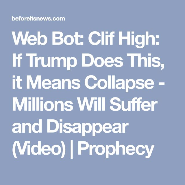 Web Bot: Clif High: If Trump Does This, it Means Collapse - Millions Will Suffer and Disappear (Video) | Prophecy