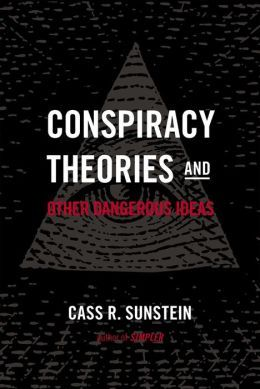 Conspiracy Theories and Other Dangerous Ideas by Cass Sunstein