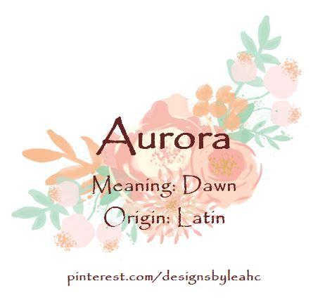 Baby Girl Name: Aurora. | Meaning: Dawn. | Origin: Latin ...