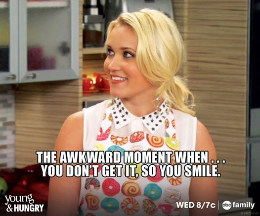 The Awkward Moment When...You Don't Get It, So You Smile. We've all been there! | Young & Hungry