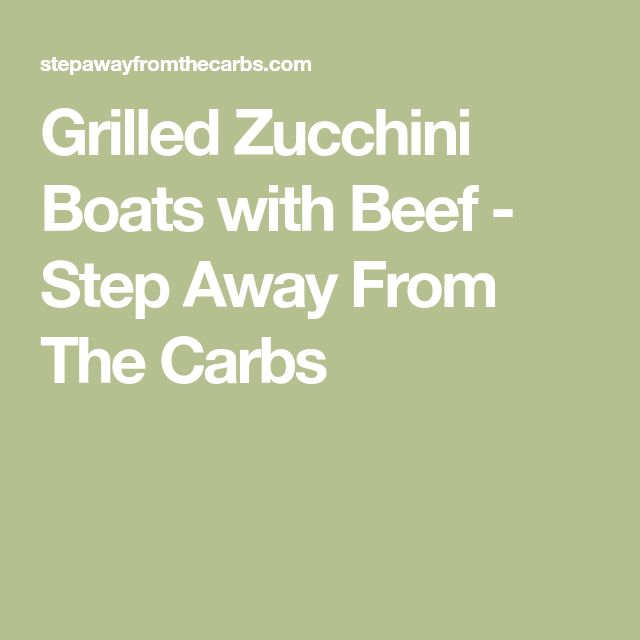 Grilled Zucchini Boats with Beef - Step Away From The Carbs