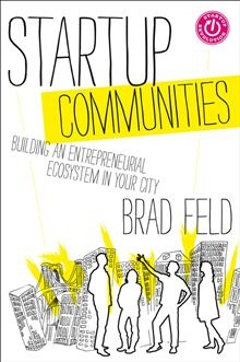 Startup Communities - Building an Entrepreneurial Ecosystem in Your City by Brad Feld. #Kobo #eBook