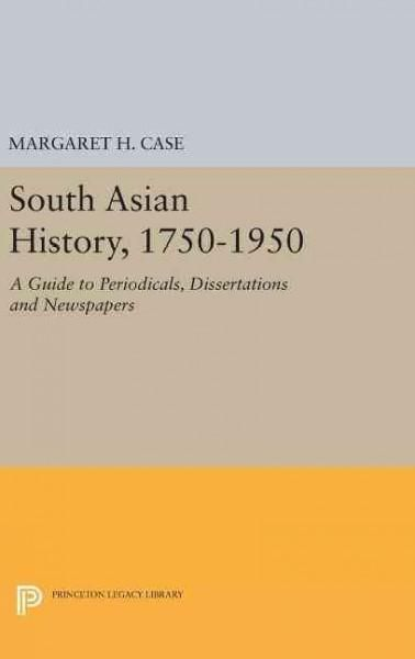 South Asian History 1750-1950: A Guide to Periodicals, Dissertations and Newspapers