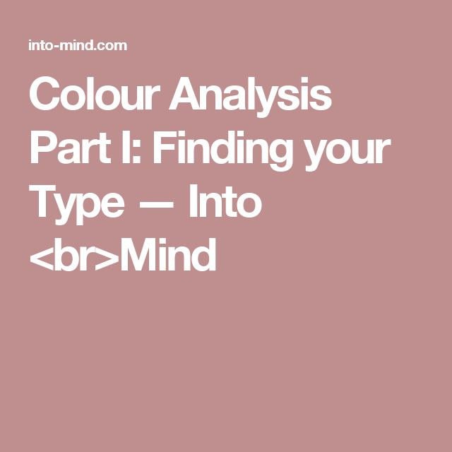Colour Analysis Part I: Finding your Type — Into <br>Mind