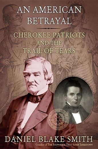 An American Betrayal: Cherokee Patriots and the Trail of Tears by Daniel Blake Smith - Smith, an award-winning historian, offers an eye-opening view of why neither assimilation nor Cherokee independence could succeed in Jacksonian America. (Bilbary Town Library: Good for Readers, Good for Libraries)