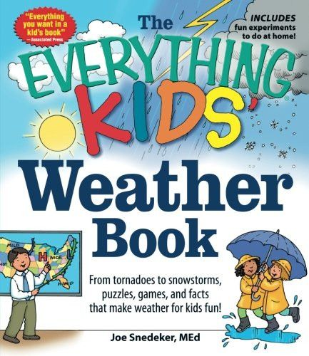 The Everything KIDS' Weather Book: From Tornadoes to Snowstorms, Puzzles, Games, and Facts That Make