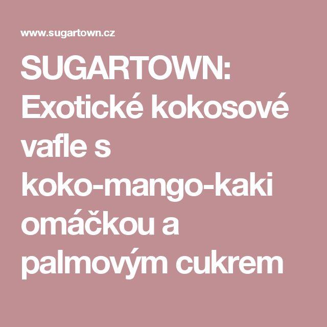 SUGARTOWN: Exotické kokosové vafle s koko-mango-kaki omáčkou a palmovým cukrem