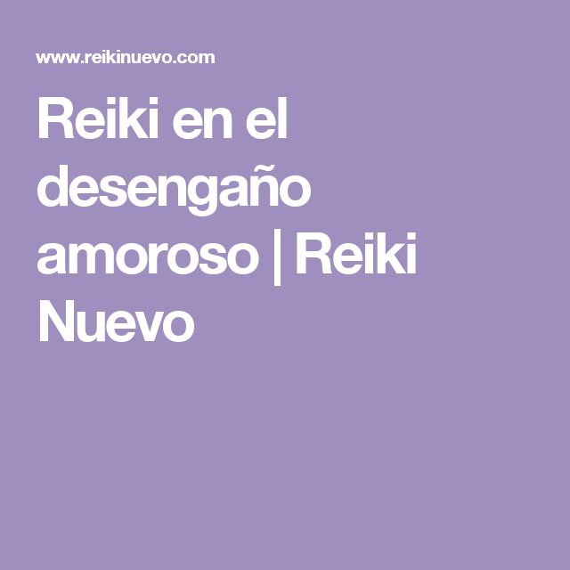 Reiki en el desengaño amoroso | Reiki Nuevo