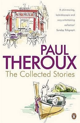 Paul Theroux - The Collected Stories