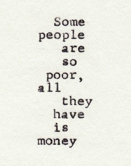 Some people are so poor, all they have is money. Picture Quotes.