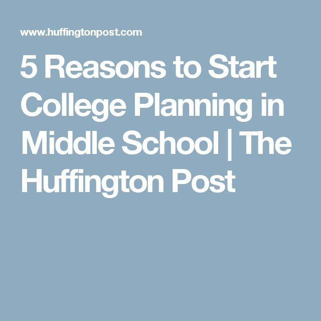 5 Reasons to Start College Planning in Middle School | The Huffington Post