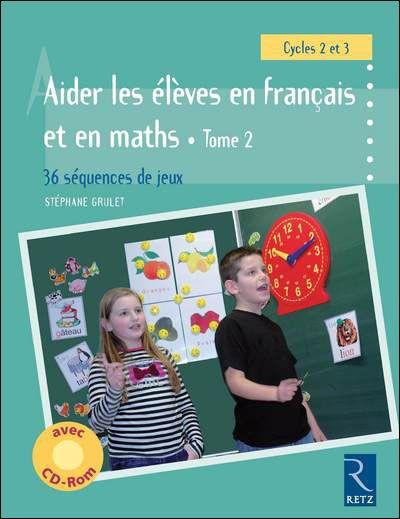 Aider les élèves en français et en maths, cycles 2 et 3 , Tome 2