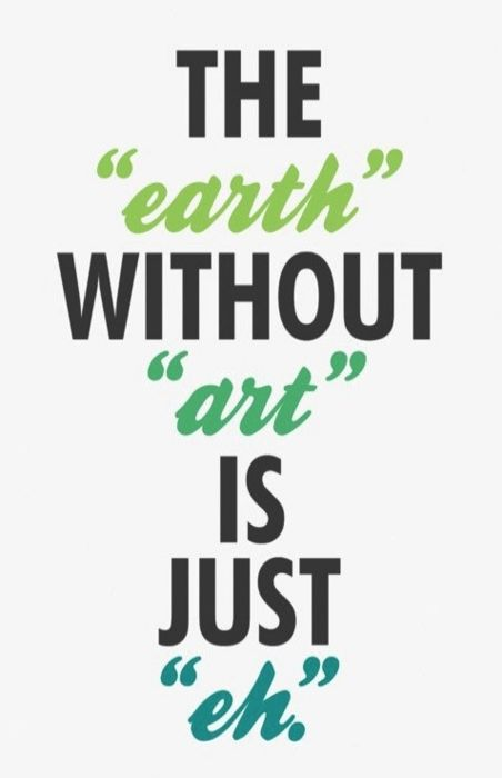 """The """"earth"""" without """"art' is """"eh""""."""