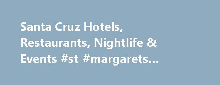 Santa Cruz Hotels, Restaurants, Nightlife & Events #st #margarets #hospice http://hotel.remmont.com/santa-cruz-hotels-restaurants-nightlife-events-st-margarets-hospice/  #santa cruz motels # Things to Do in Santa Cruz The first time David Bowie was on television wasn't for his music—he was interviewed on BBC Tonight as the founder of The Society for the Prevention of Cruelty to Long-haired Men, which just goes to show that you never really know when or how the […]