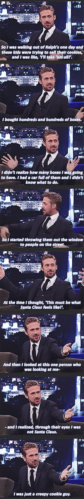 That is hilarious. I would totally accept a cookie from Ryan Gosling.