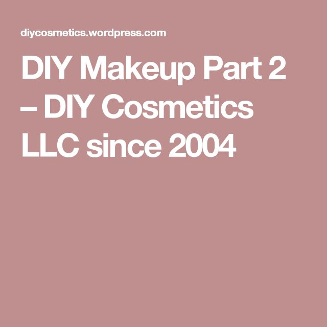 DIY Makeup Part 2 – DIY Cosmetics LLC since 2004