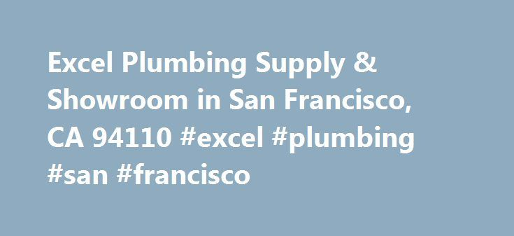 Excel Plumbing Supply & Showroom in San Francisco, CA 94110 #excel #plumbing #san #francisco http://germany.remmont.com/excel-plumbing-supply-showroom-in-san-francisco-ca-94110-excel-plumbing-san-francisco/  # Excel Plumbing Supply Showroom About Excel Plumbing Supply & Showroom is located at the address 659 S Van Ness Ave in San Francisco, California 94110. They can be contacted via phone at (415) 863-8889 for pricing, hours and directions. Excel Plumbing Supply & Showroom specializes in…