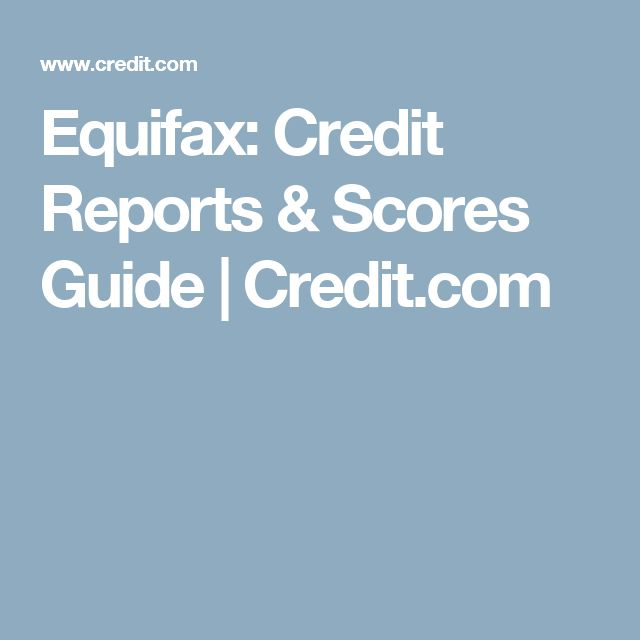 Equifax: Credit Reports & Scores Guide | Credit.com