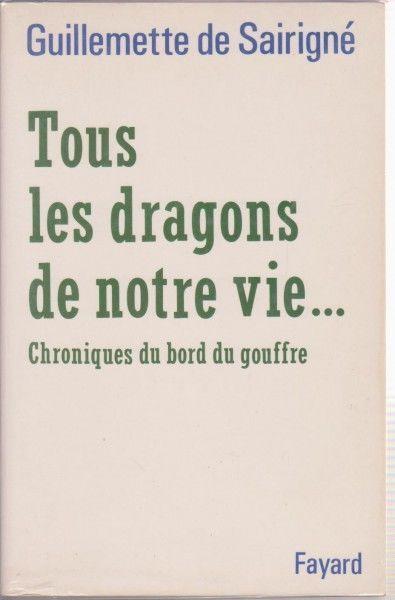 Tous les dragons de notre vie... - Guillemette De Sairigné - Livre