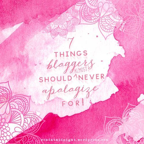 Discussion: 7 Things Bloggers Should Almost Never Apologize For!