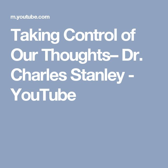 Taking Control of Our Thoughts– Dr. Charles Stanley - YouTube