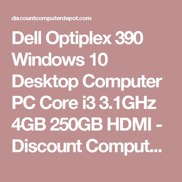 Dell Optiplex 390 Windows 10 Desktop Computer PC Core i3 3.1GHz 4GB 250GB HDMI - Discount Computer Depot