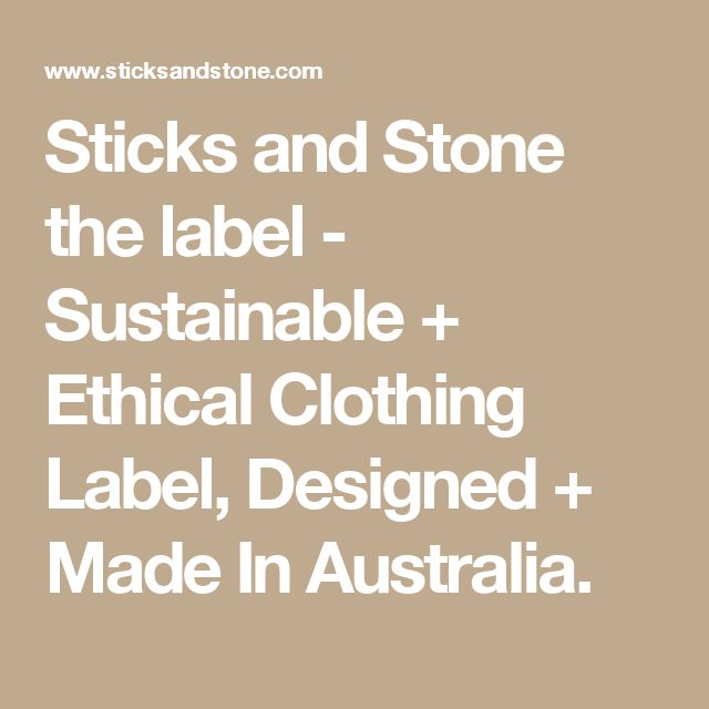 Sticks and Stone the label - Sustainable + Ethical Clothing Label, Designed + Made In Australia.