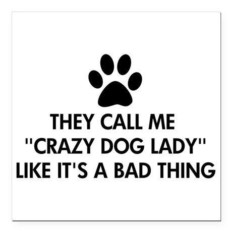 """They call me crazy dog l Square Car Magnet 3"""" x 3"""" on CafePress.com"""