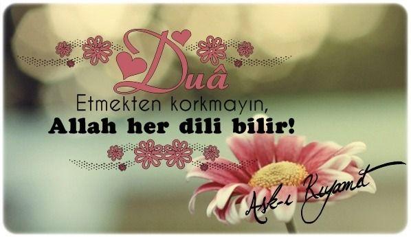 """"""" Duâ etmekten korkmayın, Allah her dili bilir. . """""""