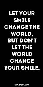 #inspiration #quote / LET YOUR SMILE CHANGE THE WORLD, BUT DON'T LET THE WORLD CHANGE YOUR SMILE.