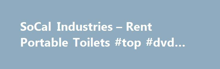 SoCal Industries – Rent Portable Toilets #top #dvd #rentals http://rentals.nef2.com/socal-industries-rent-portable-toilets-top-dvd-rentals/  #porta potty rental # Southern California Industries Welcome to Southern California Industries. So Cal Industries provides temporary site services in Los Angeles County, Orange County, Riverside County, and San Bernardino County. So Cal Industries offers premium portable restroom rentals, fence rentals, and fence sales. We service commercial, industrial…