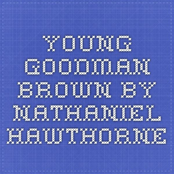 exploring the main theme in nathaniel hawthornes young goodman brown Young goodman brown has 9336 ratings and 300 reviews  and panicked,  which i'm sure was hawthorne's main purpose (since the ending gives that tone.