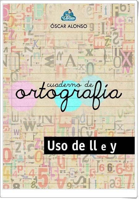 """Cuaderno de ortografía de laeduteca.blogspot.com.es (Uso de """"ll"""" e """"y"""")"""