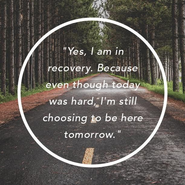 """Yes, I am in recovery. Because even though today was hard, I'm still choosing to be here tomorrow."" - Kelly Stricklen"