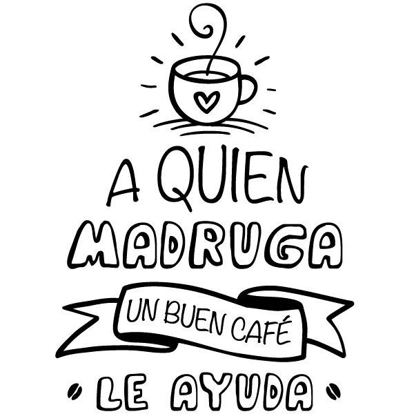Vinilo Frase A Quien Madruga Un Buen Café Le Ayuda