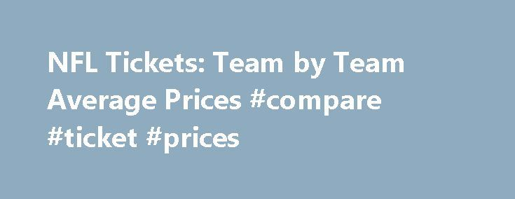 NFL Tickets: Team by Team Average Prices #compare #ticket #prices http://flight.remmont.com/nfl-tickets-team-by-team-average-prices-compare-ticket-prices-4/  #compare ticket prices # NFL Tickets: Team by Team Average Prices [ ] Arizona and Indianapolis, both constructed within the past decade, don t have PSLs, and the Cardinals season... Read more >