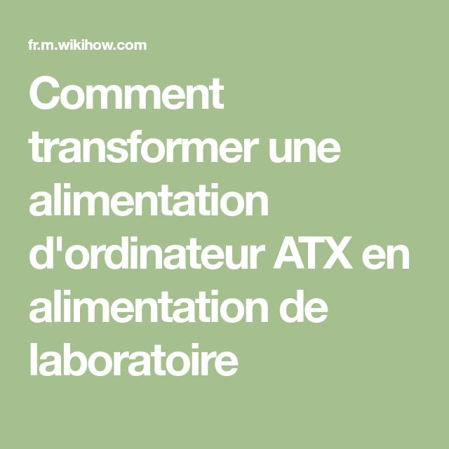 Comment transformer une alimentation d'ordinateur ATX en alimentation de laboratoire