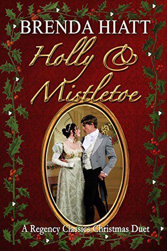 Holly & Mistletoe: A Hiatt Regency Classic Christmas Duet (Hiatt Regency Classics) by [Hiatt, Brenda]