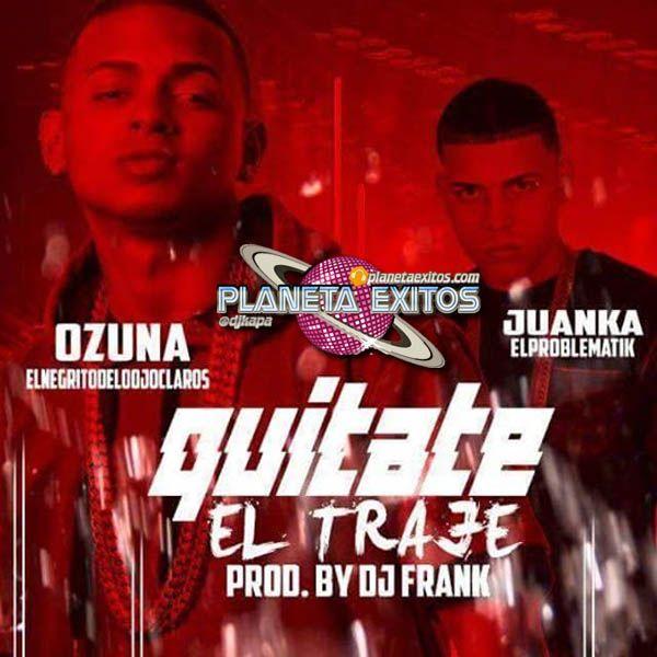 Ozuna Ft Juanka El Problematik - Quitate El Traje (Mix) (Prod. DjFranK)