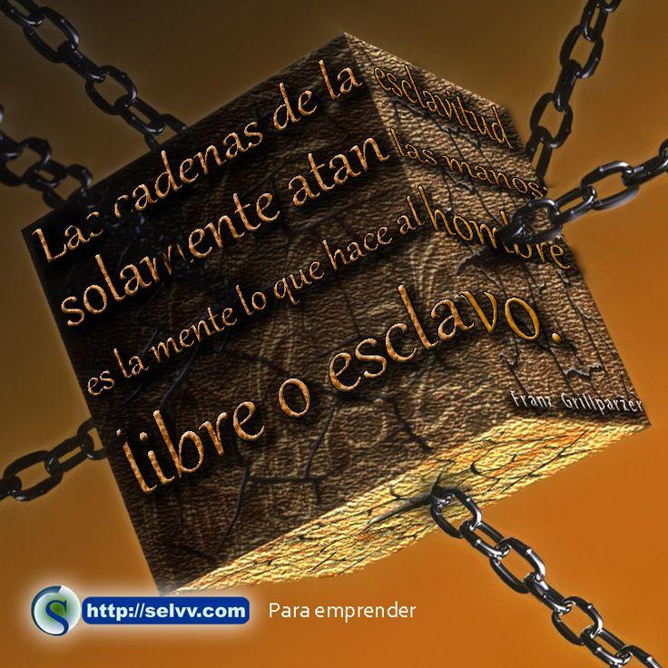 Las cadenas de la esclavitud solamente atan las manos: es ...